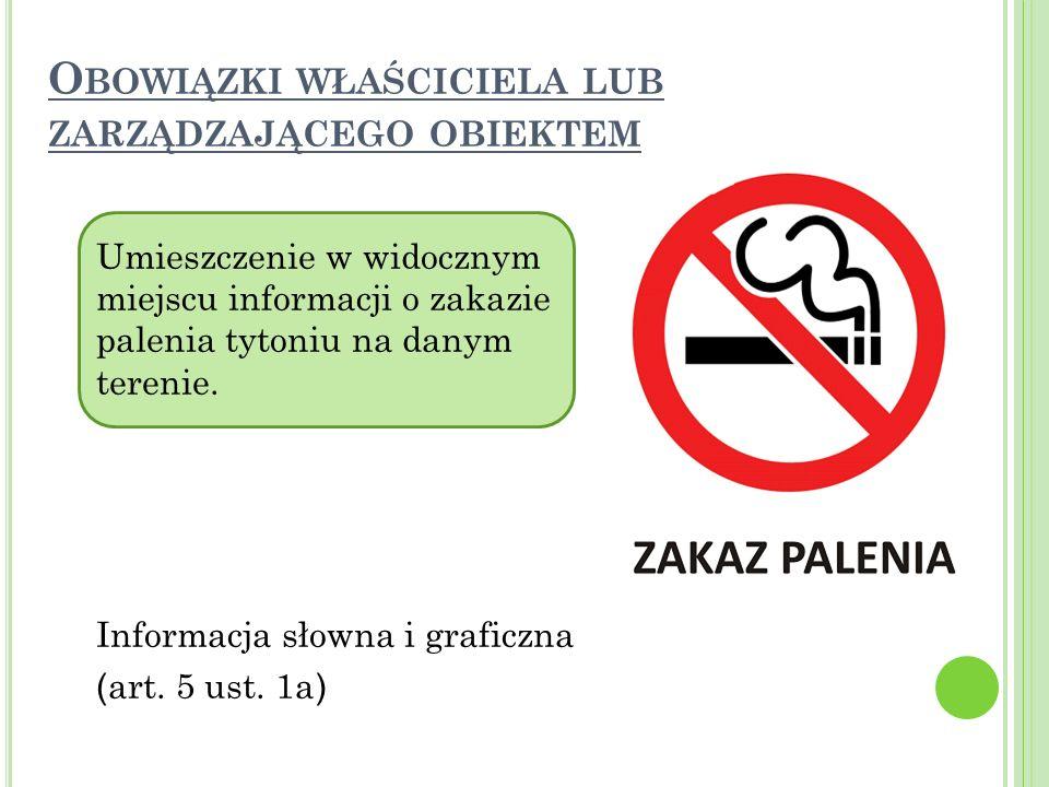 O BOWIĄZKI WŁAŚCICIELA LUB ZARZĄDZAJĄCEGO OBIEKTEM Umieszczenie w widocznym miejscu informacji o zakazie palenia tytoniu na danym terenie.