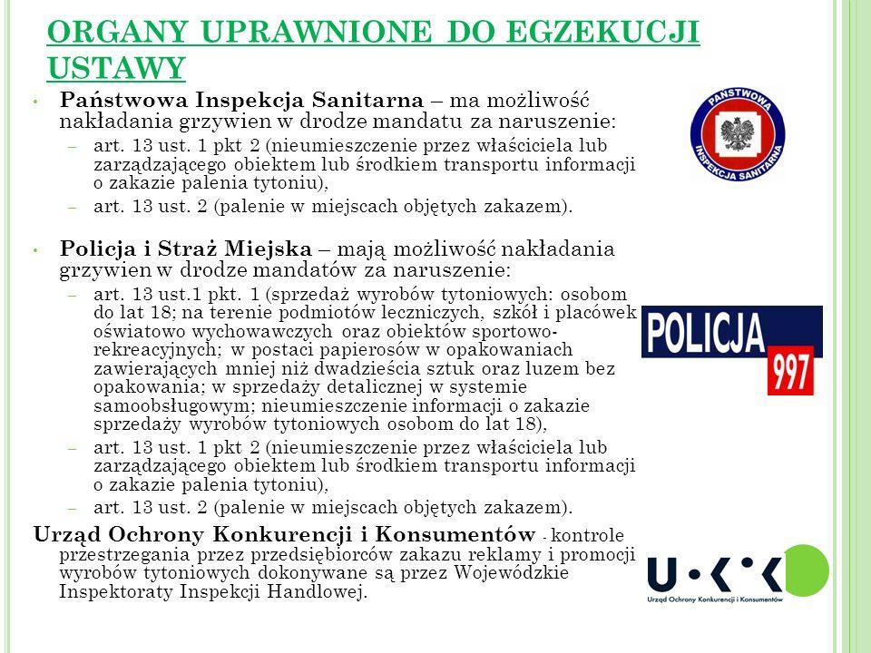 ORGANY UPRAWNIONE DO EGZEKUCJI USTAWY Państwowa Inspekcja Sanitarna – ma możliwość nakładania grzywien w drodze mandatu za naruszenie: – art. 13 ust.