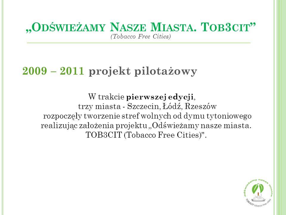 """2009 – 2011 projekt pilotażowy W trakcie pierwszej edycji, trzy miasta - Szczecin, Łódź, Rzeszów rozpoczęły tworzenie stref wolnych od dymu tytoniowego realizując założenia projektu """"Odświeżamy nasze miasta."""