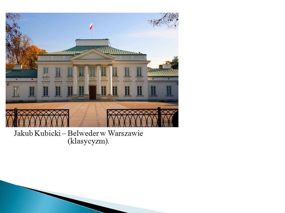 Jakub Kubicki – Belweder w Warszawie (klasycyzm).