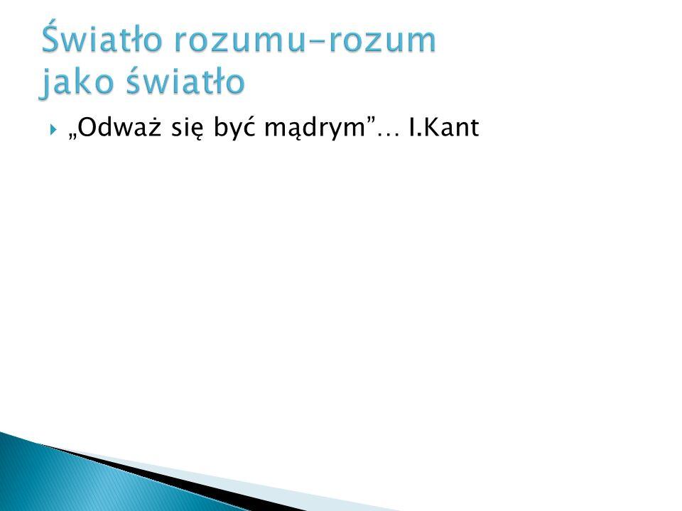 """ """"Odważ się być mądrym … I.Kant"""