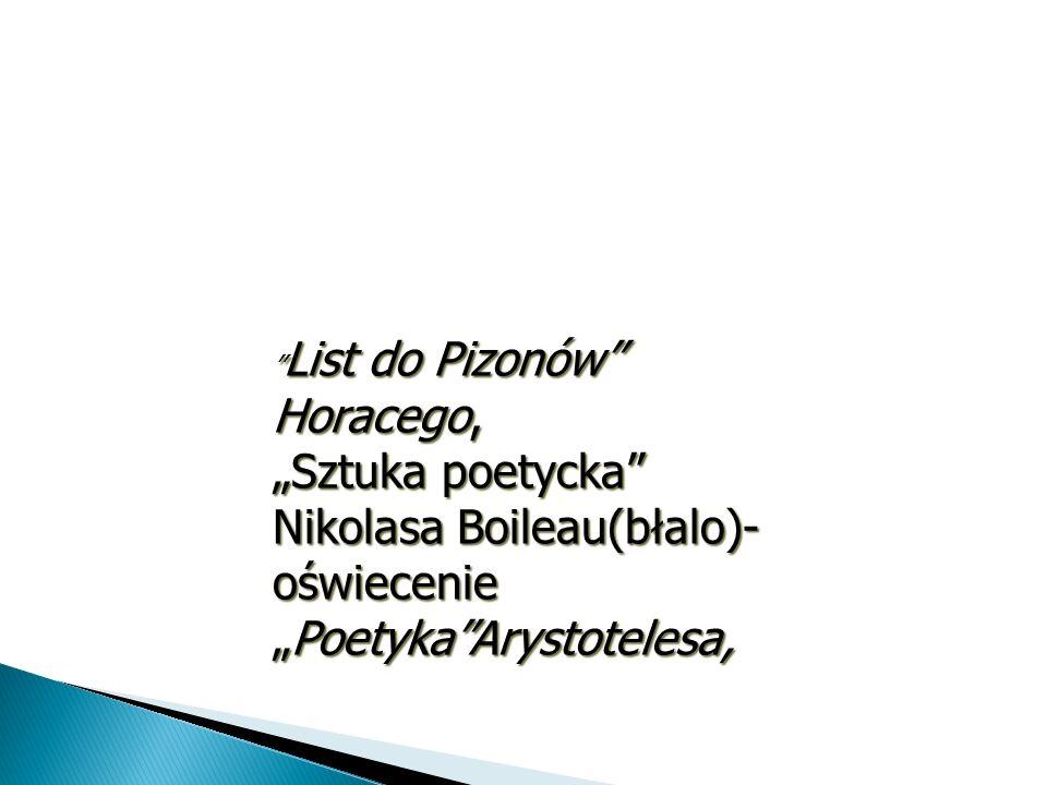 """"""" List do Pizonów"""" Horacego, """"Sztuka poetycka"""" Nikolasa Boileau(błalo)- oświecenie """"Poetyka""""Arystotelesa,"""
