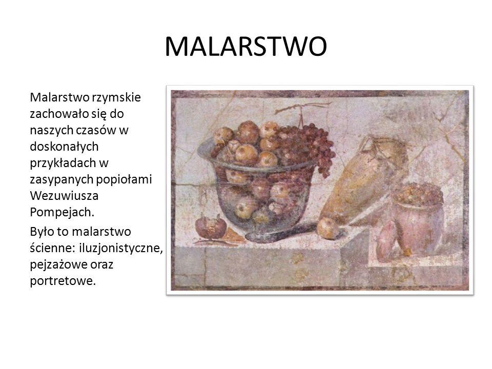 MALARSTWO Malarstwo rzymskie zachowało się do naszych czasów w doskonałych przykładach w zasypanych popiołami Wezuwiusza Pompejach. Było to malarstwo