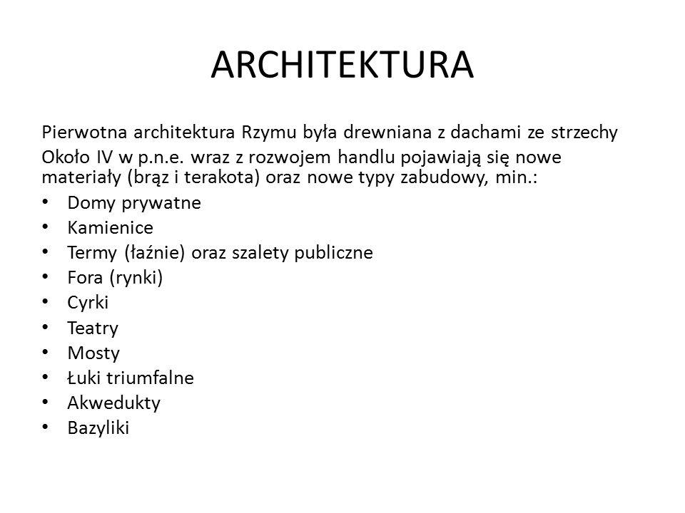 ARCHITEKTURA Pierwotna architektura Rzymu była drewniana z dachami ze strzechy Około IV w p.n.e. wraz z rozwojem handlu pojawiają się nowe materiały (
