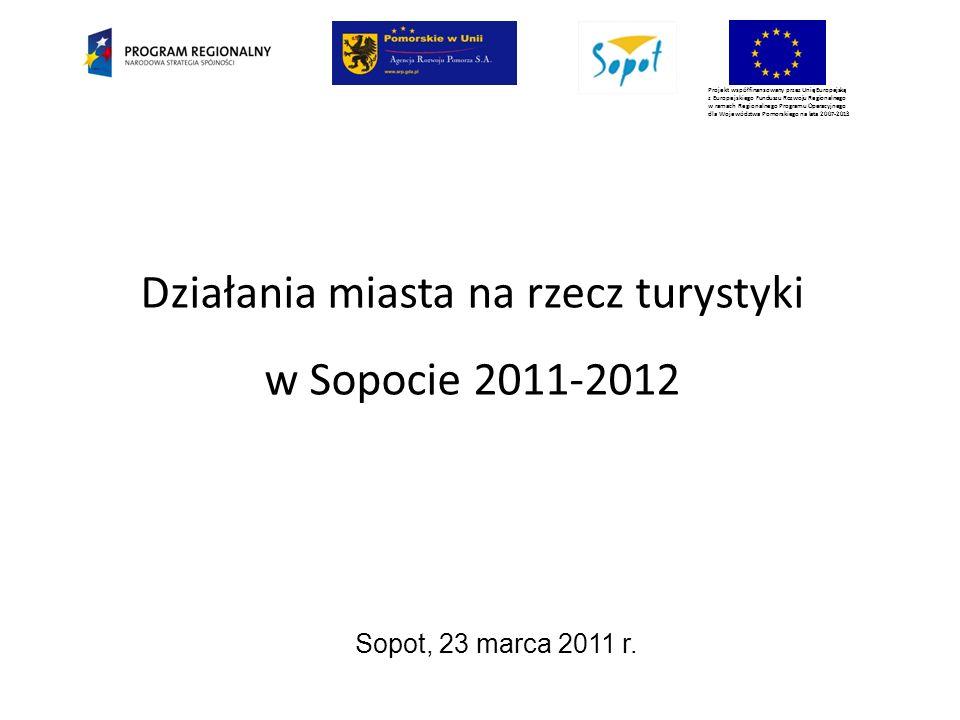 Projekt współfinansowany przez Unię Europejską z Europejskiego Funduszu Rozwoju Regionalnego w ramach Regionalnego Programu Operacyjnego dla Województwa Pomorskiego na lata 2007-2013 Działania miasta na rzecz turystyki w Sopocie 2011-2012 Sopot, 23 marca 2011 r.