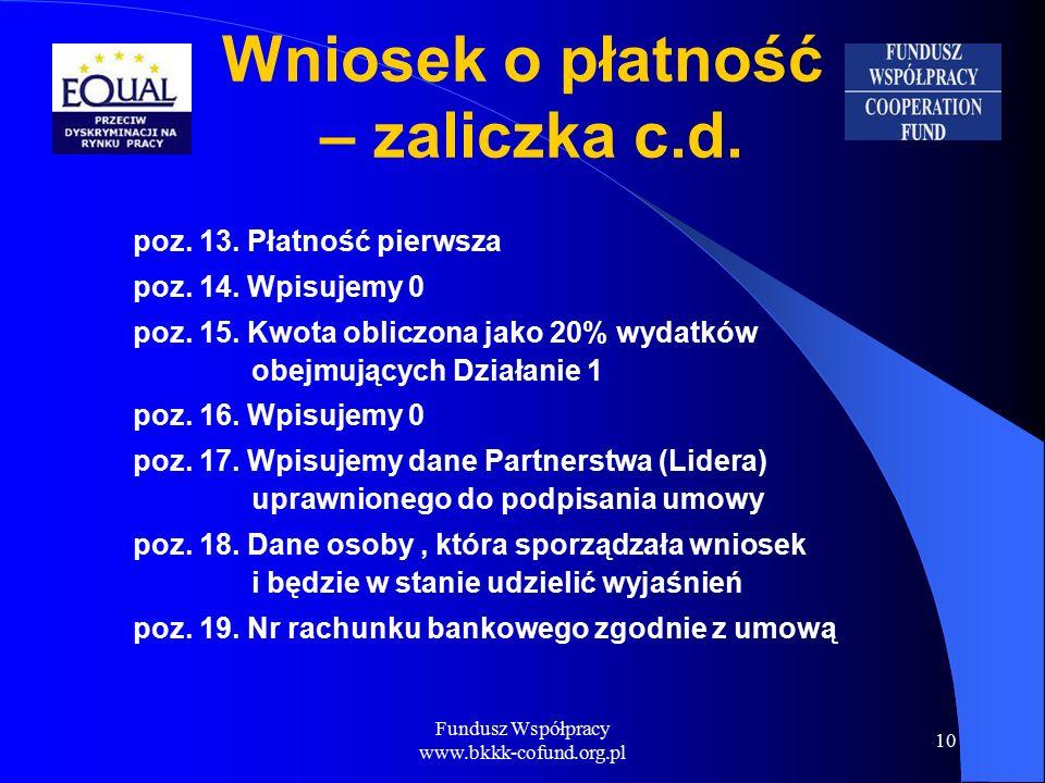 Fundusz Współpracy www.bkkk-cofund.org.pl 10 Wniosek o płatność – zaliczka c.d.