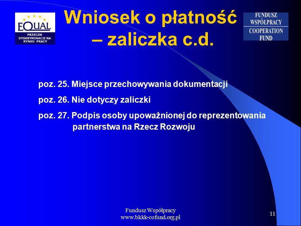 Fundusz Współpracy www.bkkk-cofund.org.pl 11 Wniosek o płatność – zaliczka c.d.