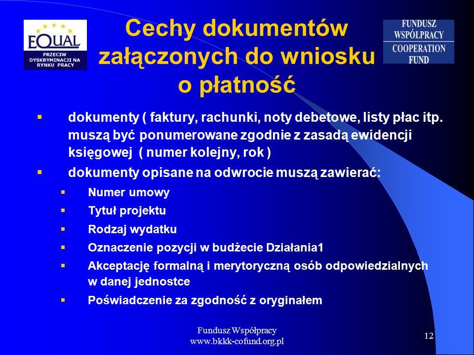 Fundusz Współpracy www.bkkk-cofund.org.pl 12 Cechy dokumentów załączonych do wniosku o płatność  dokumenty ( faktury, rachunki, noty debetowe, listy płac itp.