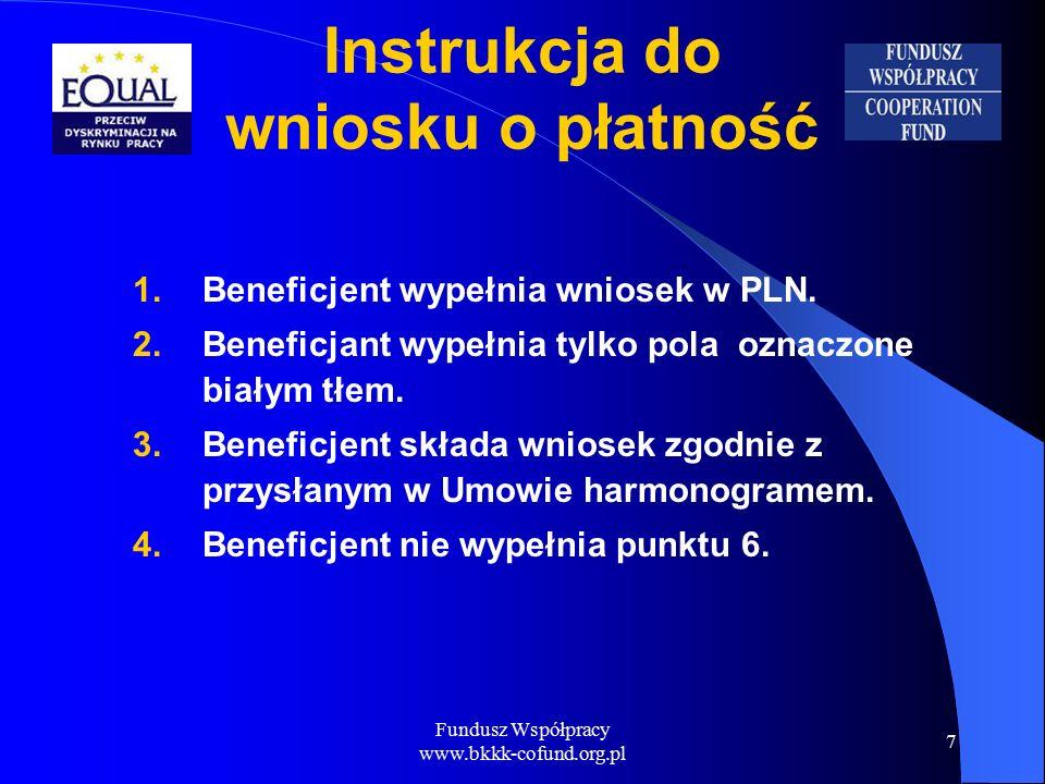 Fundusz Współpracy www.bkkk-cofund.org.pl 7 Instrukcja do wniosku o płatność 1.Beneficjent wypełnia wniosek w PLN.