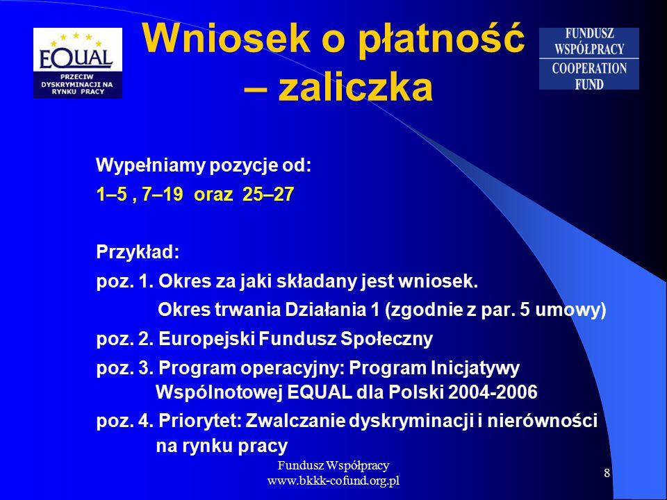 Fundusz Współpracy www.bkkk-cofund.org.pl 8 Wniosek o płatność – zaliczka Wypełniamy pozycje od: 1–5, 7–19 oraz 25–27 Przykład: poz.
