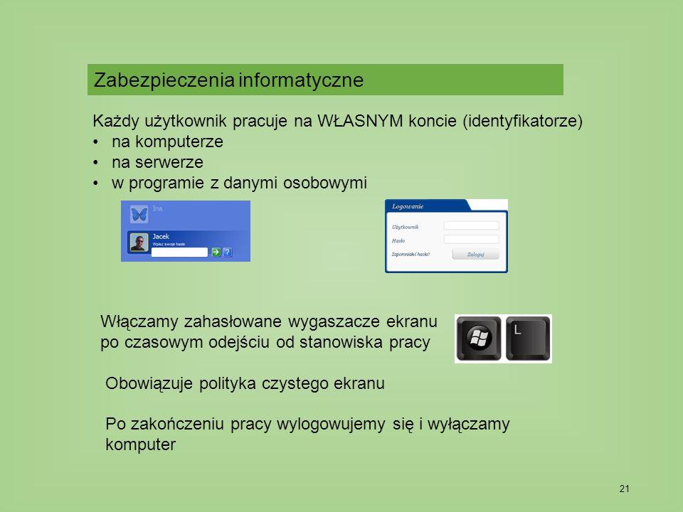 21 Każdy użytkownik pracuje na WŁASNYM koncie (identyfikatorze) na komputerze na serwerze w programie z danymi osobowymi Włączamy zahasłowane wygaszacze ekranu po czasowym odejściu od stanowiska pracy Obowiązuje polityka czystego ekranu Po zakończeniu pracy wylogowujemy się i wyłączamy komputer Zabezpieczenia informatyczne