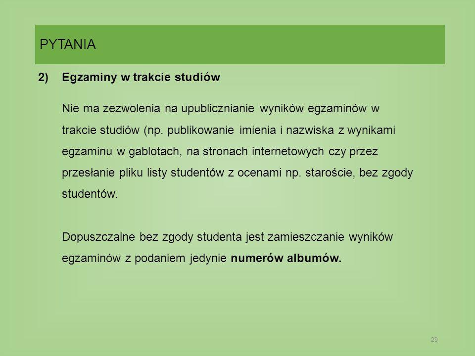 PYTANIA 29 2)Egzaminy w trakcie studiów Nie ma zezwolenia na upublicznianie wyników egzaminów w trakcie studiów (np.