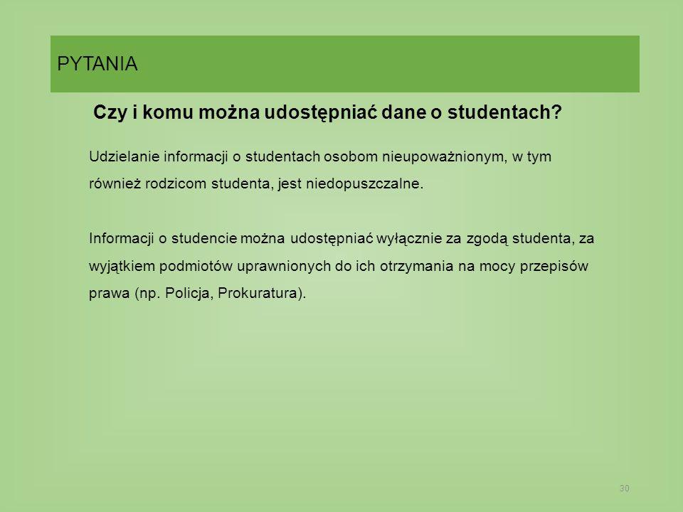 PYTANIA 30 Czy i komu można udostępniać dane o studentach.