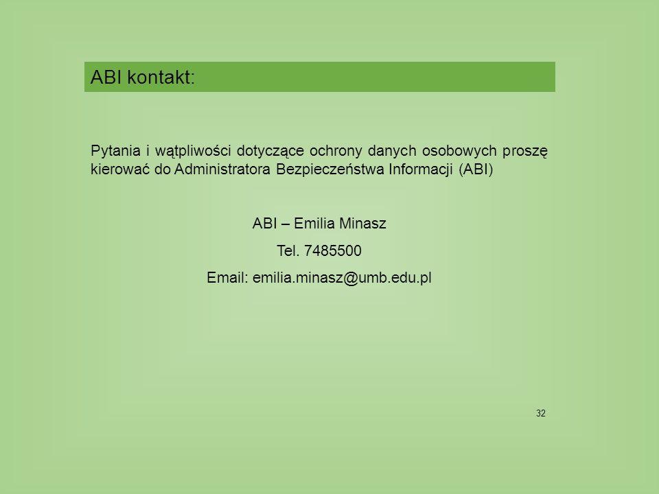 32 Pytania i wątpliwości dotyczące ochrony danych osobowych proszę kierować do Administratora Bezpieczeństwa Informacji (ABI) ABI – Emilia Minasz Tel.