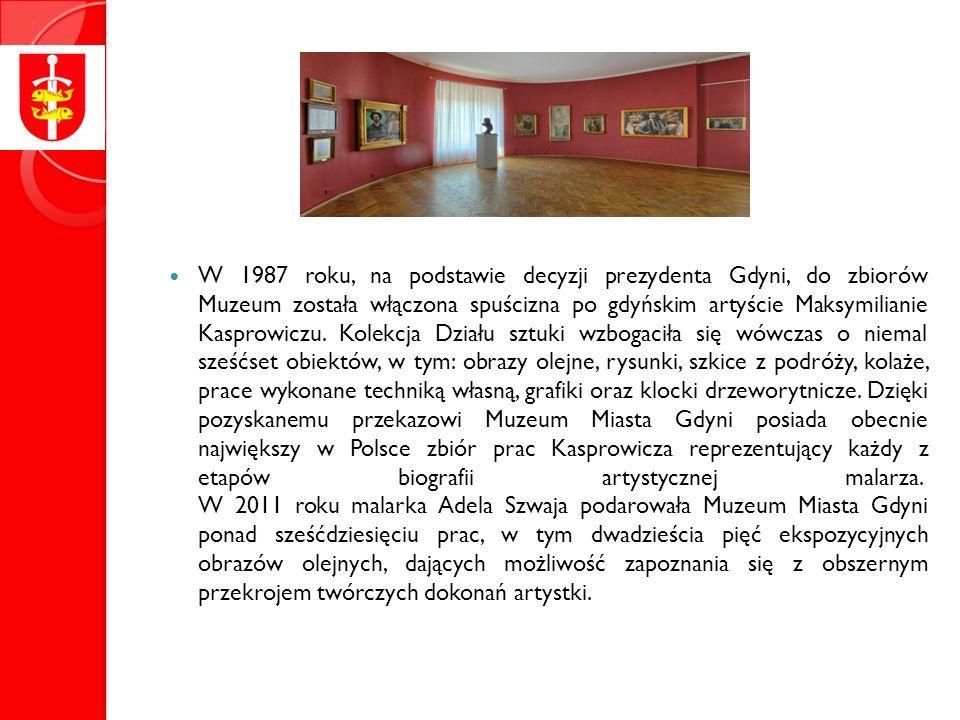 W 1987 roku, na podstawie decyzji prezydenta Gdyni, do zbiorów Muzeum została włączona spuścizna po gdyńskim artyście Maksymilianie Kasprowiczu.