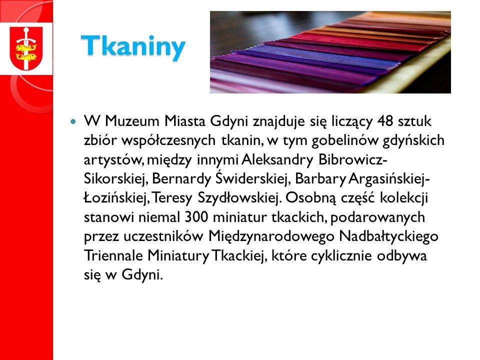 Tkaniny W Muzeum Miasta Gdyni znajduje się liczący 48 sztuk zbiór współczesnych tkanin, w tym gobelinów gdyńskich artystów, między innymi Aleksandry Bibrowicz- Sikorskiej, Bernardy Świderskiej, Barbary Argasińskiej- Łozińskiej, Teresy Szydłowskiej.
