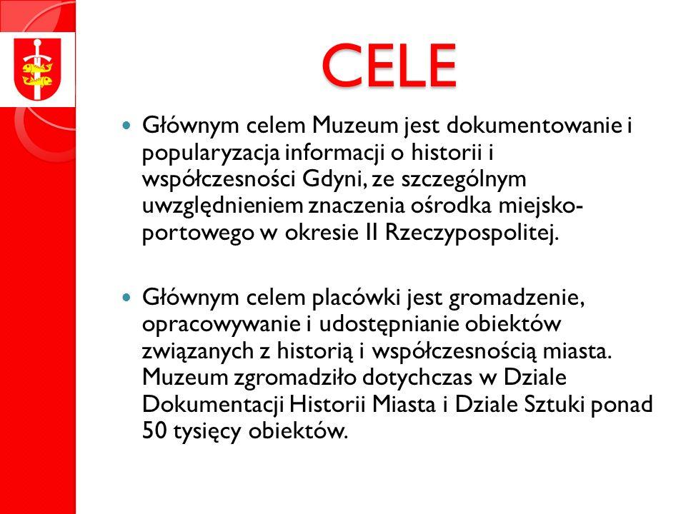 CELE Głównym celem Muzeum jest dokumentowanie i popularyzacja informacji o historii i współczesności Gdyni, ze szczególnym uwzględnieniem znaczenia ośrodka miejsko- portowego w okresie II Rzeczypospolitej.