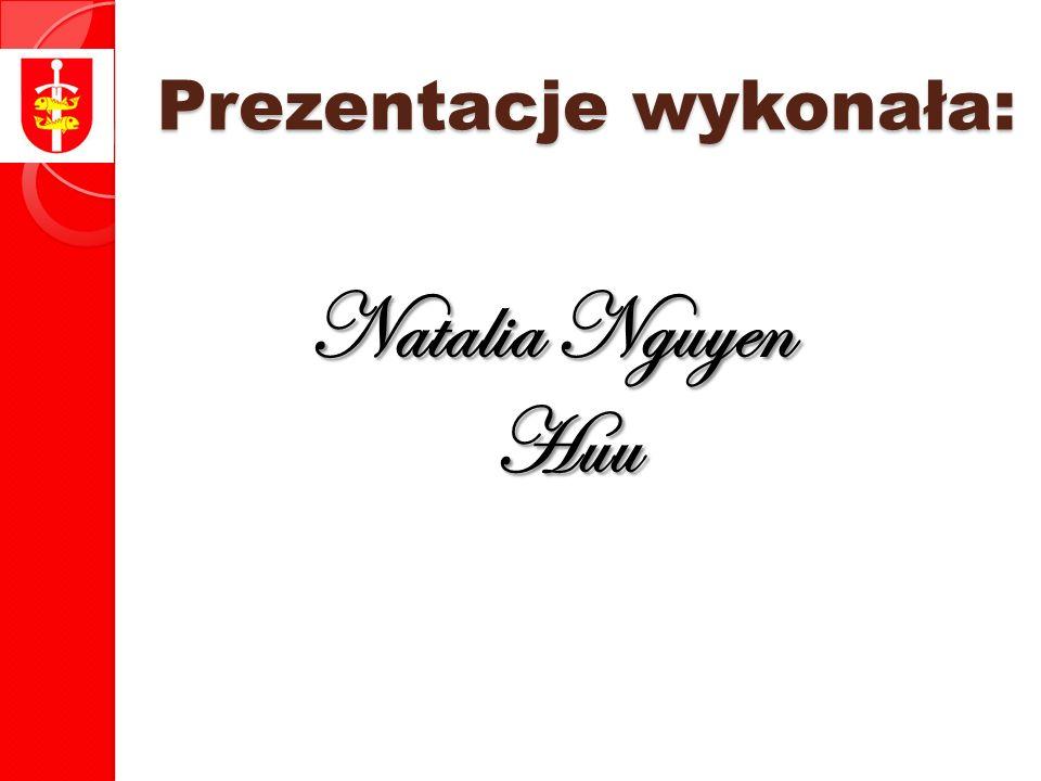 Prezentacje wykonała : Natalia Nguyen Huu