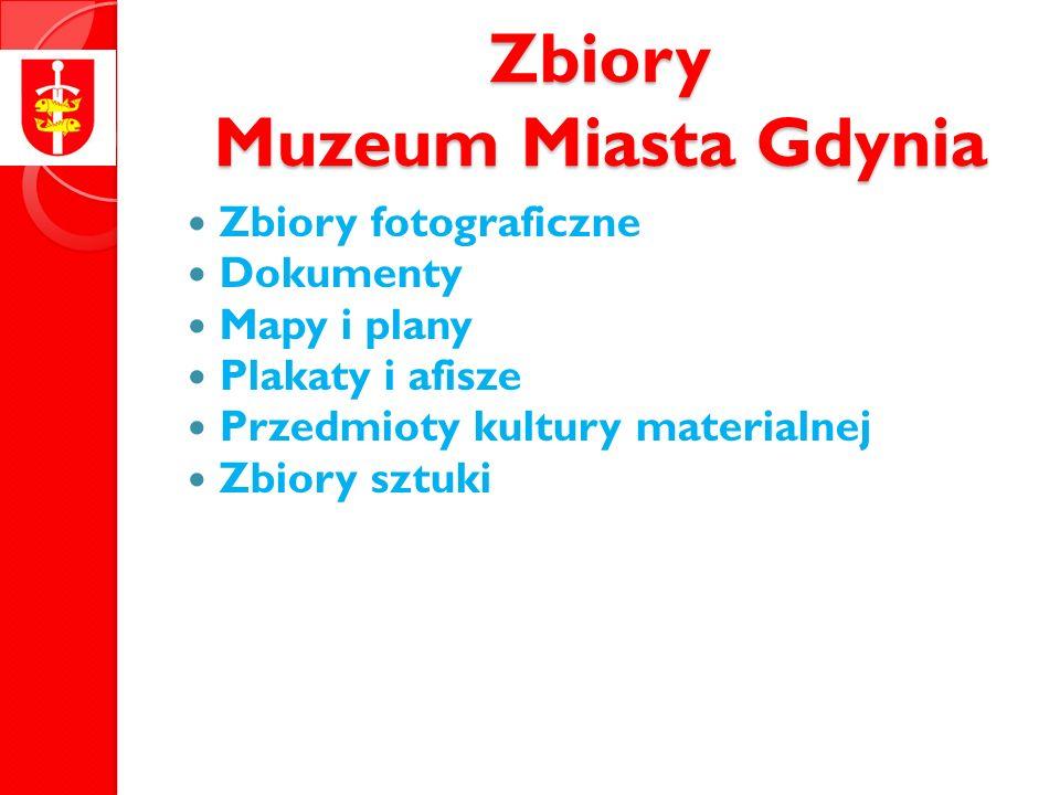 Zbiory Muzeum Miasta Gdynia Zbiory fotograficzne Dokumenty Mapy i plany Plakaty i afisze Przedmioty kultury materialnej Zbiory sztuki