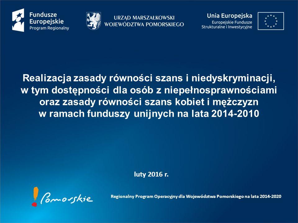 Regionalny Program Operacyjny dla Województwa Pomorskiego na lata 2014-2020 luty 2016 r. Realizacja zasady równości szans i niedyskryminacji, w tym do
