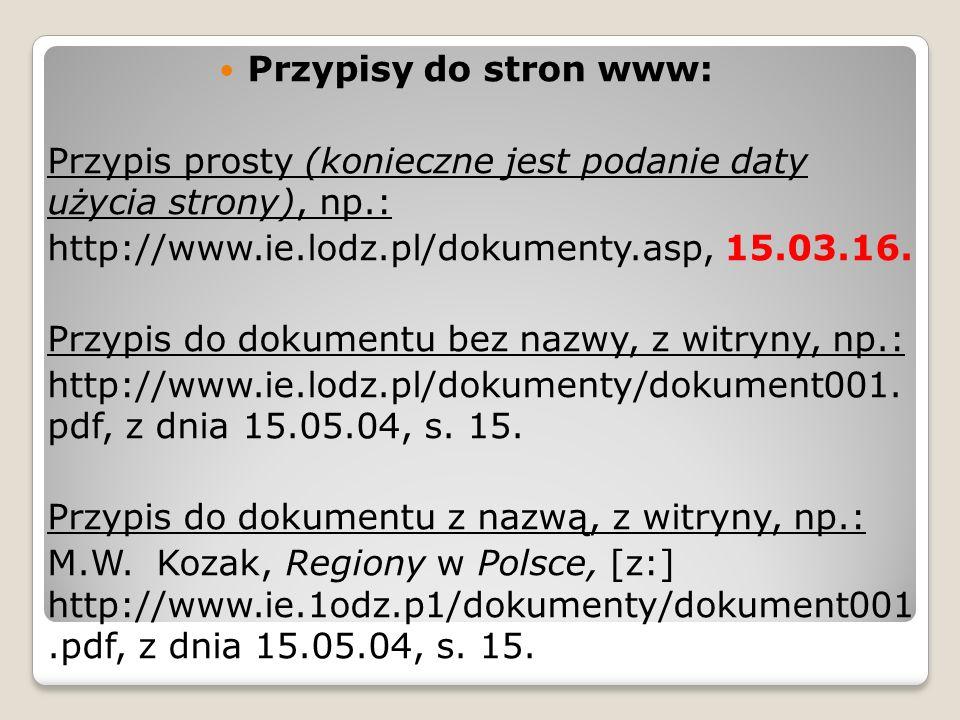 Przypisy do stron www: Przypis prosty (konieczne jest podanie daty użycia strony), np.: http://www.ie.lodz.pl/dokumenty.asp, 15.03.16. Przypis do doku