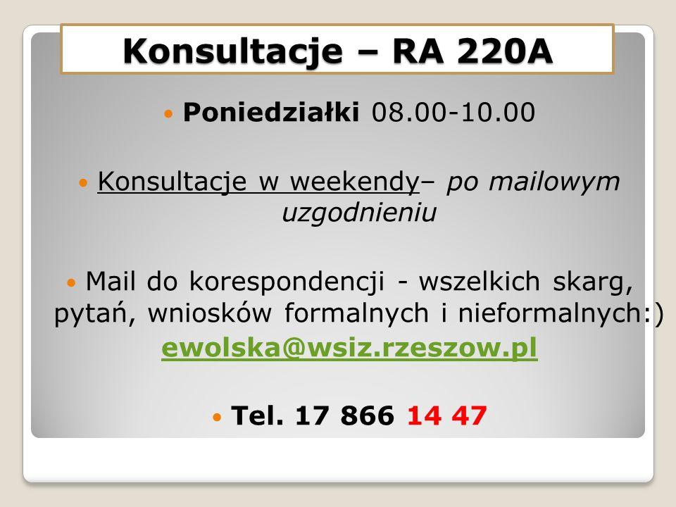 Konsultacje – RA 220A Poniedziałki 08.00-10.00 Konsultacje w weekendy– po mailowym uzgodnieniu Mail do korespondencji - wszelkich skarg, pytań, wniosków formalnych i nieformalnych:) ewolska@wsiz.rzeszow.pl Tel.