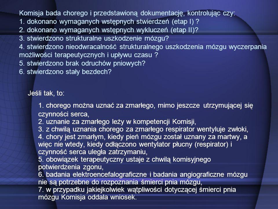 Komisja bada chorego i przedstawioną dokumentację, kontrolując czy: 1. dokonano wymaganych wstępnych stwierdzeń (etap I) ? 2. dokonano wymaganych wstę