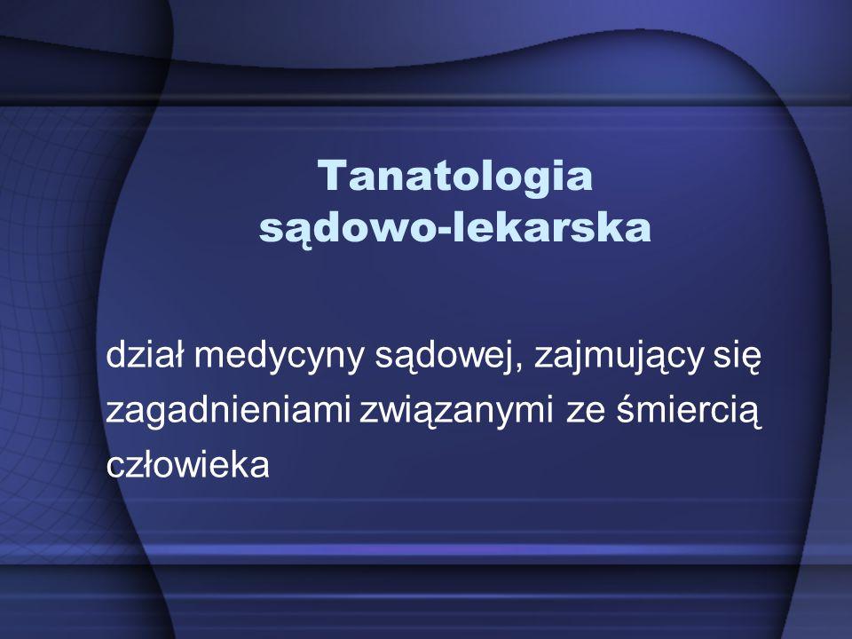 Tanatologia sądowo-lekarska dział medycyny sądowej, zajmujący się zagadnieniami związanymi ze śmiercią człowieka