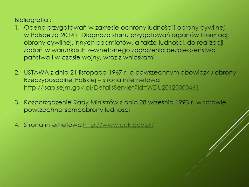 Bibliografia : 1.Ocena przygotowań w zakresie ochrony ludności i obrony cywilnej w Polsce za 2014 r.