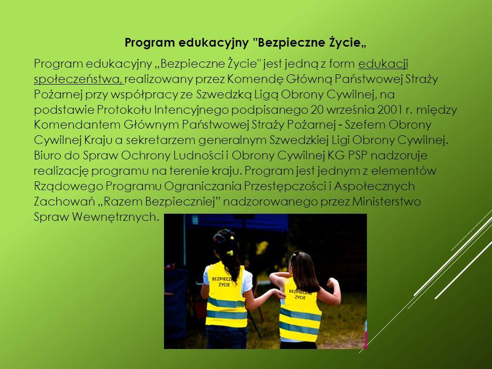 """Program edukacyjny Bezpieczne Życie"""" Program edukacyjny """"Bezpieczne Życie jest jedną z form edukacji społeczeństwa, realizowany przez Komendę Główną Państwowej Straży Pożarnej przy współpracy ze Szwedzką Ligą Obrony Cywilnej, na podstawie Protokołu Intencyjnego podpisanego 20 września 2001 r."""