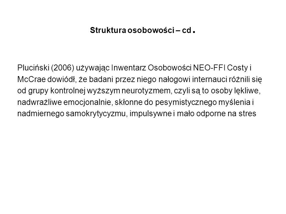 Struktura osobowości – cd. Pluciński (2006) używając Inwentarz Osobowości NEO-FFI Costy i McCrae dowiódł, że badani przez niego nałogowi internauci ró