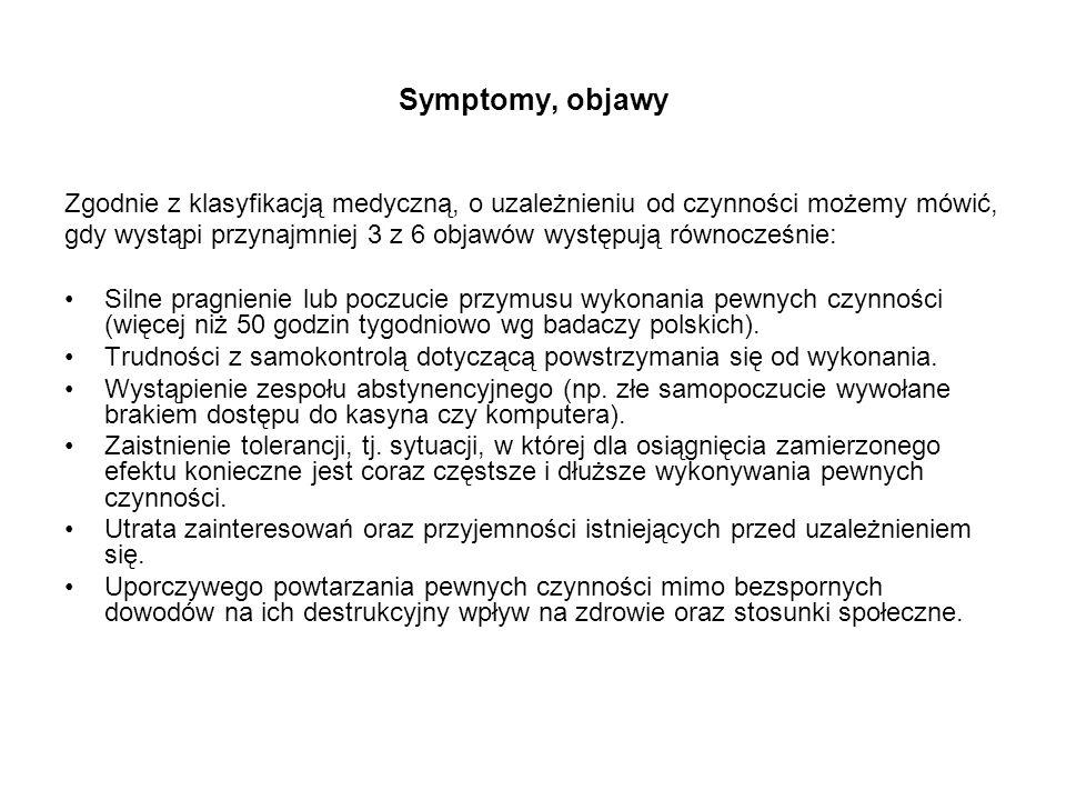 Symptomy, objawy Zgodnie z klasyfikacją medyczną, o uzależnieniu od czynności możemy mówić, gdy wystąpi przynajmniej 3 z 6 objawów występują równocześ