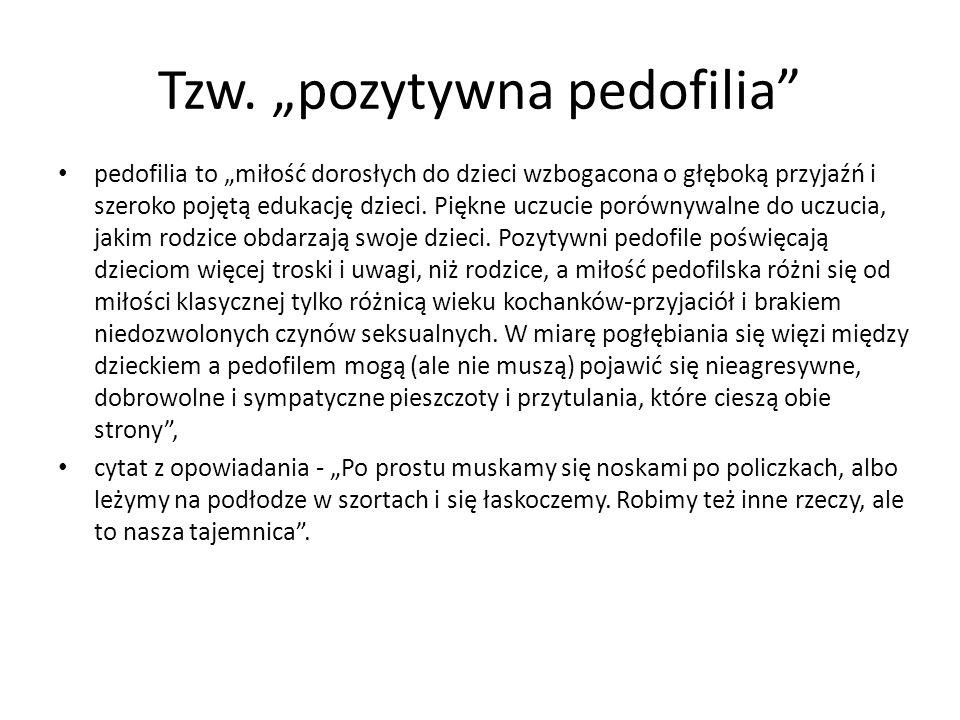 """Tzw. """"pozytywna pedofilia"""" pedofilia to """"miłość dorosłych do dzieci wzbogacona o głęboką przyjaźń i szeroko pojętą edukację dzieci. Piękne uczucie por"""
