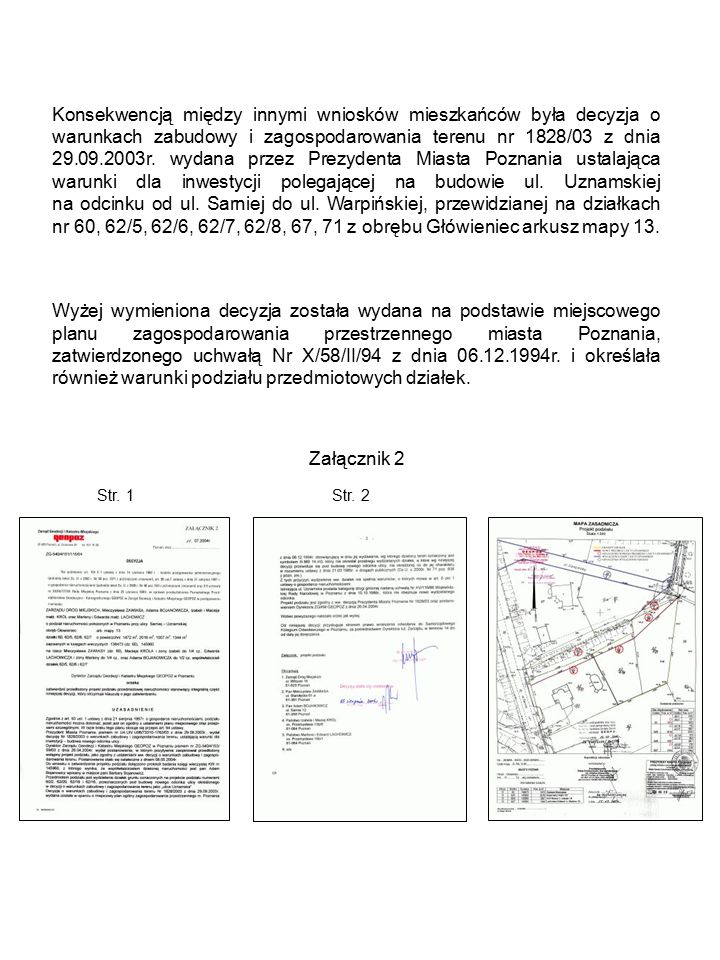 Konsekwencją między innymi wniosków mieszkańców była decyzja o warunkach zabudowy i zagospodarowania terenu nr 1828/03 z dnia 29.09.2003r.
