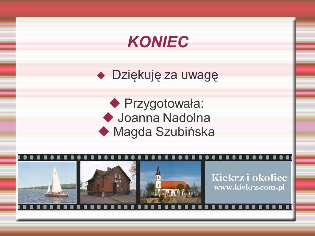 KONIEC  Dziękuję za uwagę  Przygotowała:  Joanna Nadolna  Magda Szubińska