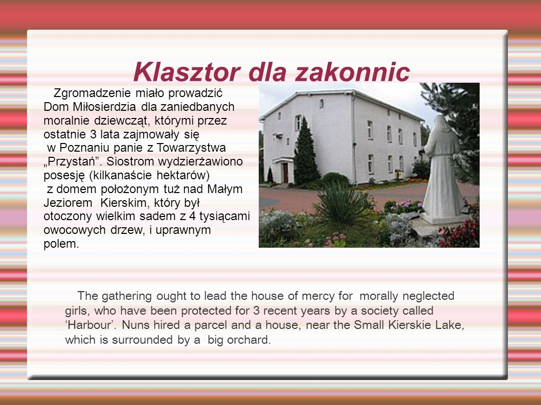 Klasztor dla zakonnic The gathering ought to lead the house of mercy for morally neglected girls, who have been protected for 3 recent years by a soci