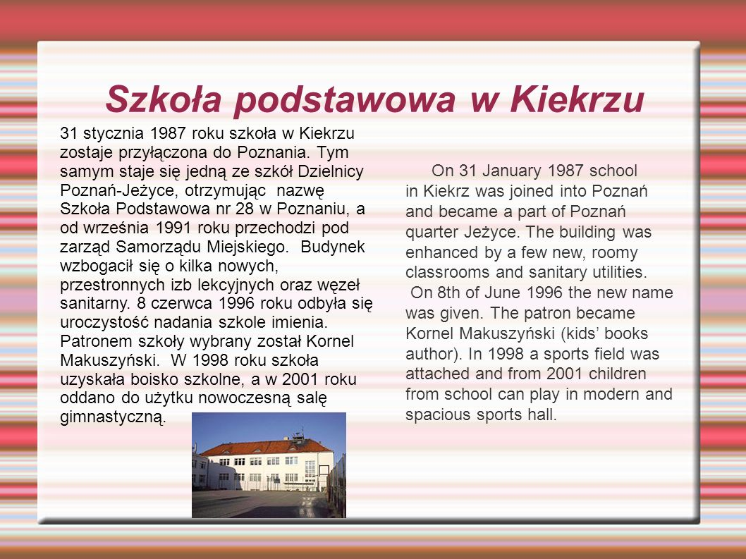 Szkoła podstawowa w Kiekrzu On 31 January 1987 school in Kiekrz was joined into Poznań and became a part of Poznań quarter Jeżyce.