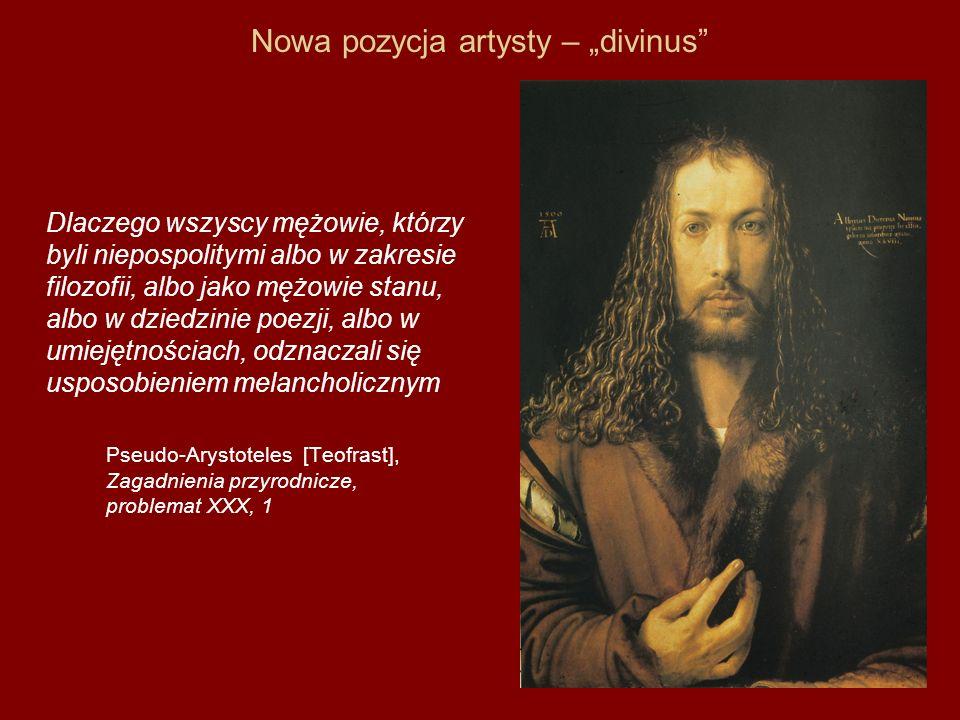 """Nowa pozycja artysty – """"divinus"""" Dlaczego wszyscy mężowie, którzy byli niepospolitymi albo w zakresie filozofii, albo jako mężowie stanu, albo w dzied"""