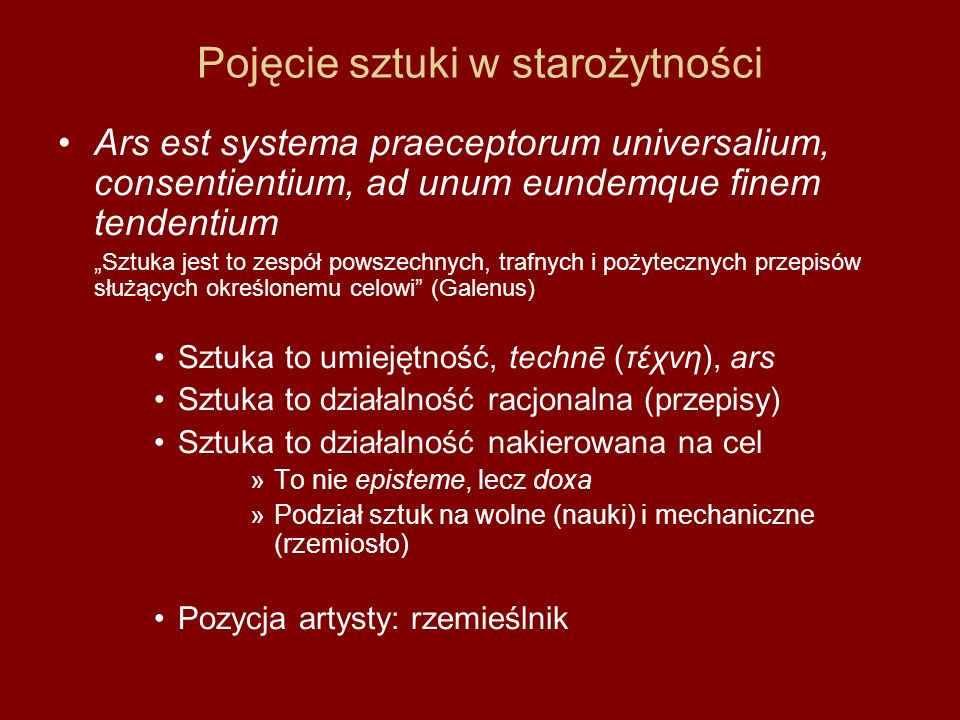 "Pojęcie sztuki w starożytności Ars est systema praeceptorum universalium, consentientium, ad unum eundemque finem tendentium ""Sztuka jest to zespół po"