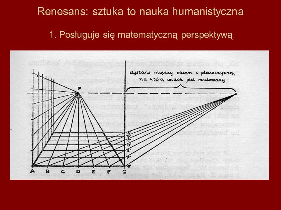 Renesans: sztuka to nauka humanistyczna 1. Posługuje się matematyczną perspektywą