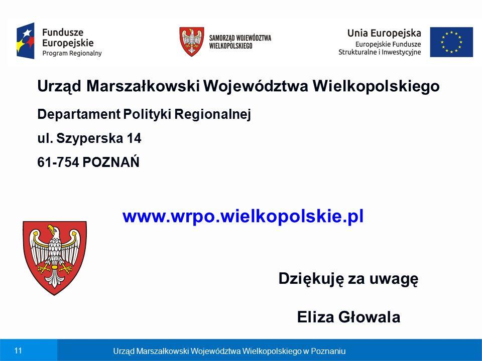 11 Urząd Marszałkowski Województwa Wielkopolskiego Departament Polityki Regionalnej ul. Szyperska 14 61-754 POZNAŃ www.wrpo.wielkopolskie.pl Dziękuję