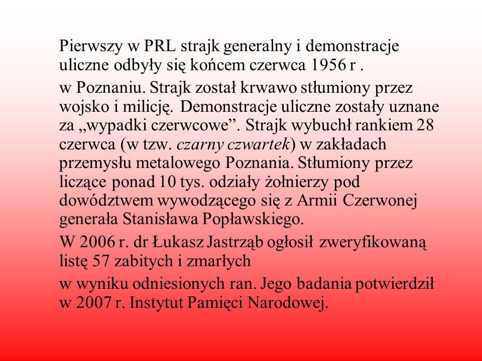 Pierwszy w PRL strajk generalny i demonstracje uliczne odbyły się końcem czerwca 1956 r. w Poznaniu. Strajk został krwawo stłumiony przez wojsko i mil