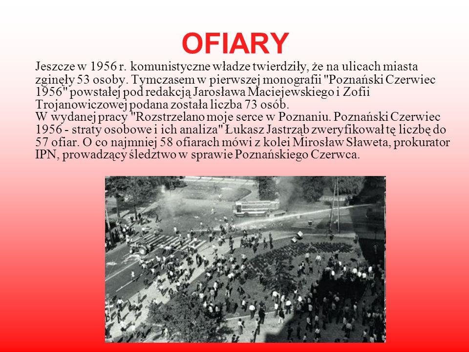 OFIARY Jeszcze w 1956 r. komunistyczne władze twierdziły, że na ulicach miasta zginęły 53 osoby. Tymczasem w pierwszej monografii