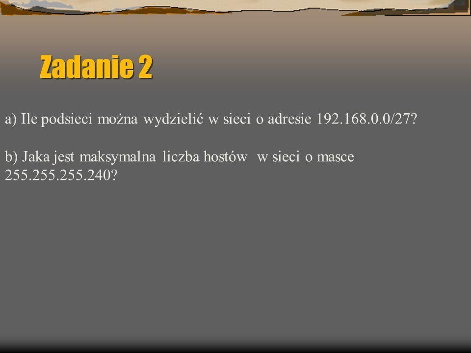 Zadanie 2 a) Ile podsieci można wydzielić w sieci o adresie 192.168.0.0/27.