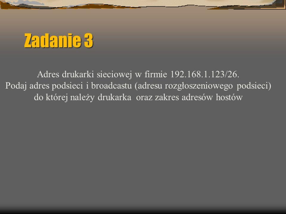 Zadanie 3 Adres drukarki sieciowej w firmie 192.168.1.123/26.