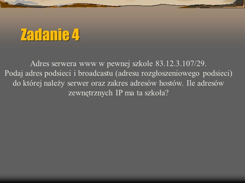 Zadanie 4 Adres serwera www w pewnej szkole 83.12.3.107/29.