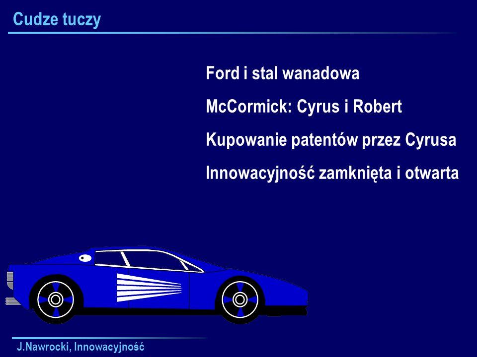 J.Nawrocki, Innowacyjność Cudze tuczy Ford i stal wanadowa McCormick: Cyrus i Robert Kupowanie patentów przez Cyrusa Innowacyjność zamknięta i otwarta