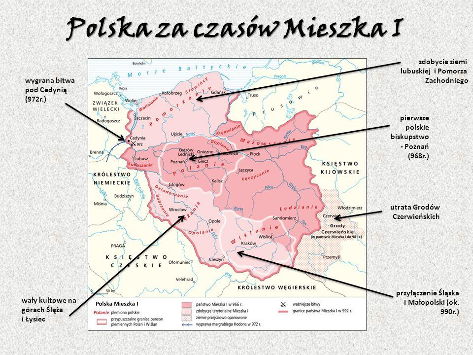 Polska za czasów Mieszka I wygrana bitwa pod Cedynią (972r.) wały kultowe na górach Ślęża i Łysiec przyłączenie Śląska i Małopolski (ok.