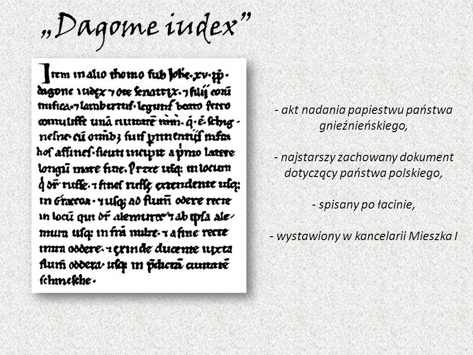 """""""Dagome iudex - akt nadania papiestwu państwa gnieźnieńskiego, - najstarszy zachowany dokument dotyczący państwa polskiego, - spisany po łacinie, - wystawiony w kancelarii Mieszka I"""
