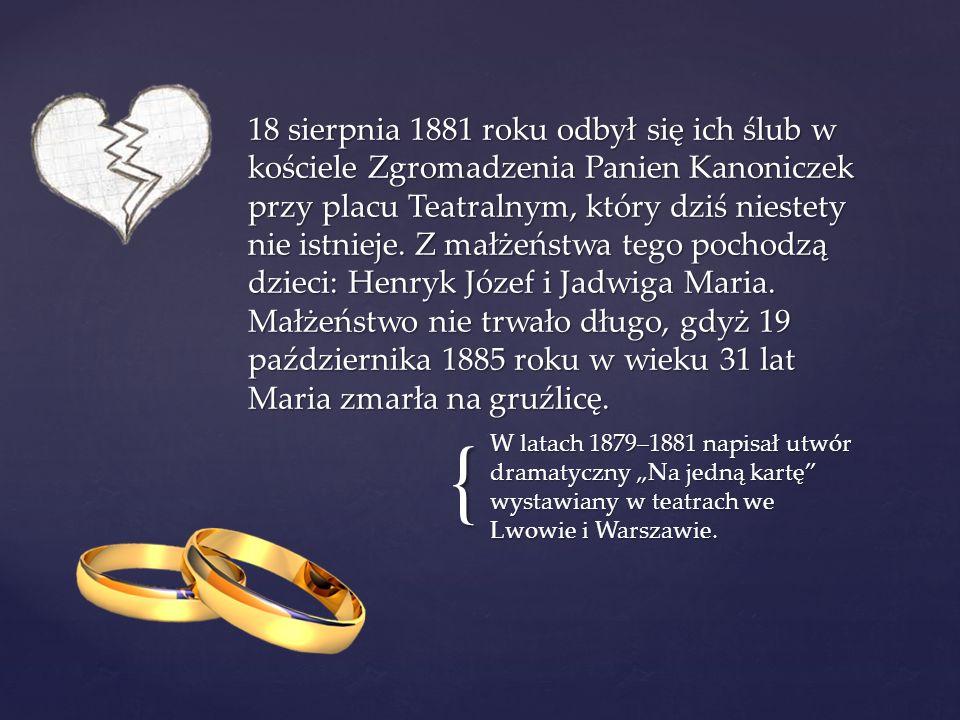"""{ W latach 1879–1881 napisał utwór dramatyczny """"Na jedną kartę wystawiany w teatrach we Lwowie i Warszawie."""